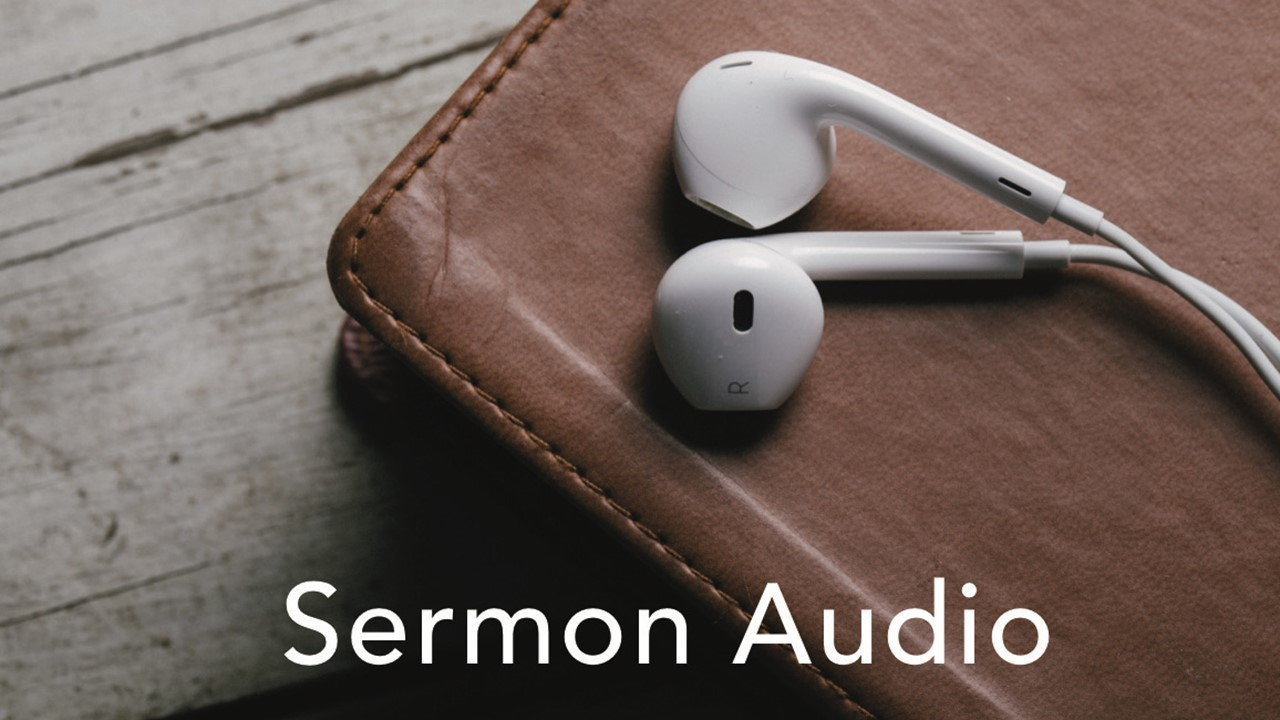 Watch or Listen to a Sermon